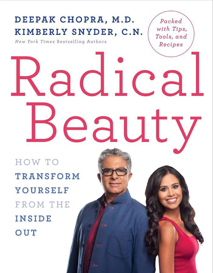 Radical Beauty: How to Transform Yourself from the Inside Out by Deepak Chopra and Kimberly Snyder