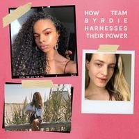 How Team Byrdie Harnesses Their Power