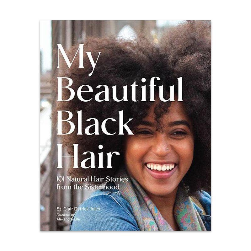 My Beautiful Black Hair: 101 Natural Hair Stories from the Sisterhood