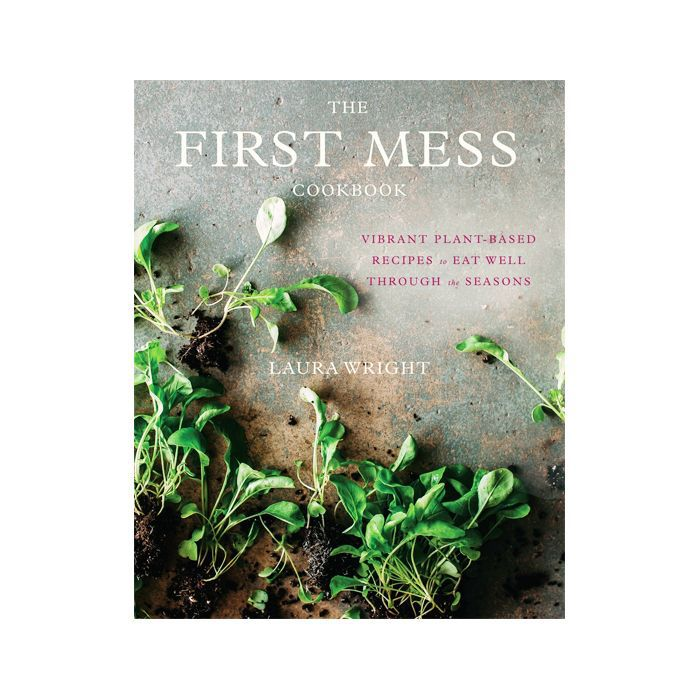 Plant-based diet: The First Mess Cookbook: Vibrant Plant-Based Recipes