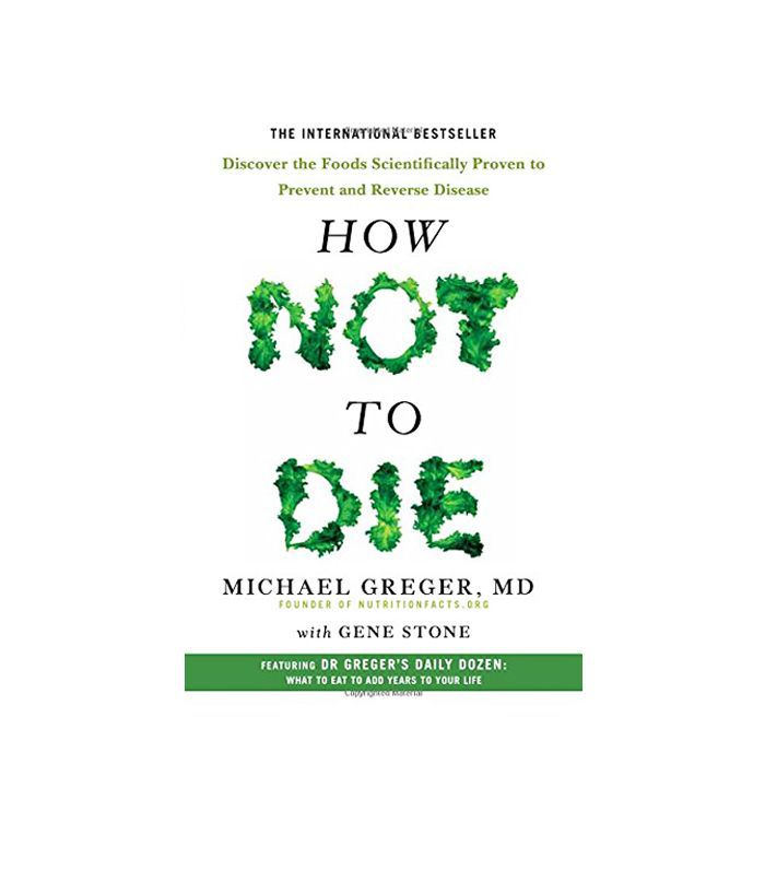 foods for health: Michael Greger, MD How Not to Die