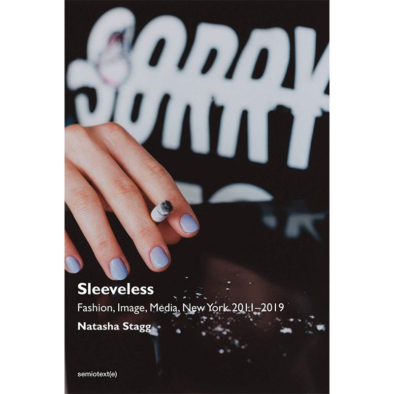 Sleeveless: Fashion, Image, Media, New York 2011-2019