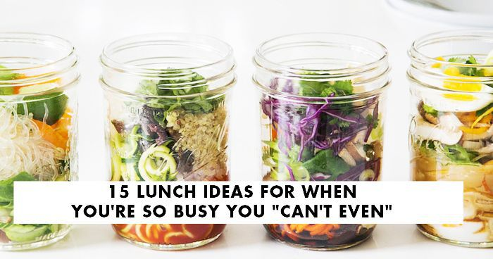 """15 Healthy Lunch Recipes for When You're So Busy You """"Can't Even"""""""