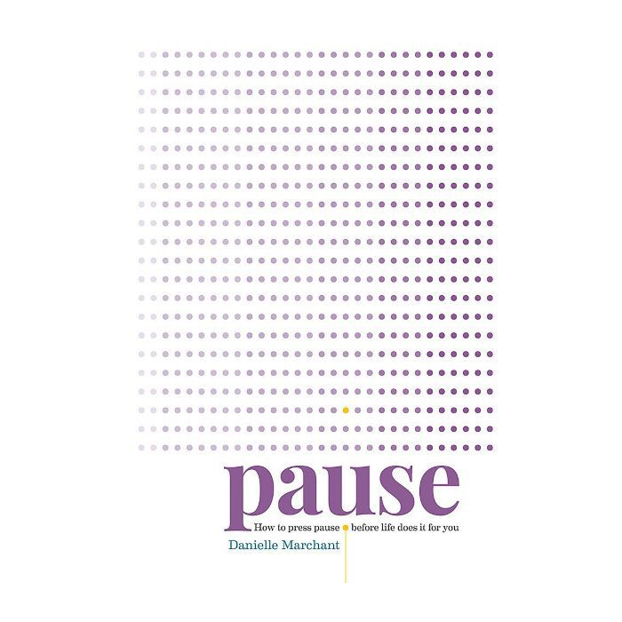 best mindfullness books: Danielle Marchant Pause: How to press pause before life does it for you